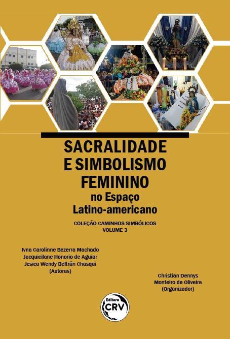 Capa do livro: SACRALIDADE E SIMBOLISMO FEMININO NO ESPAÇO LATINO-AMERICANO <br> Coleção Caminhos Simbólicos - Volume 3