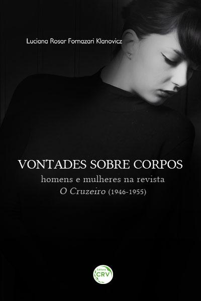 Capa do livro: VONTADES SOBRE CORPOS:<br>homens e mulheres na revista<br>O Cruzeiro (1946-1955)