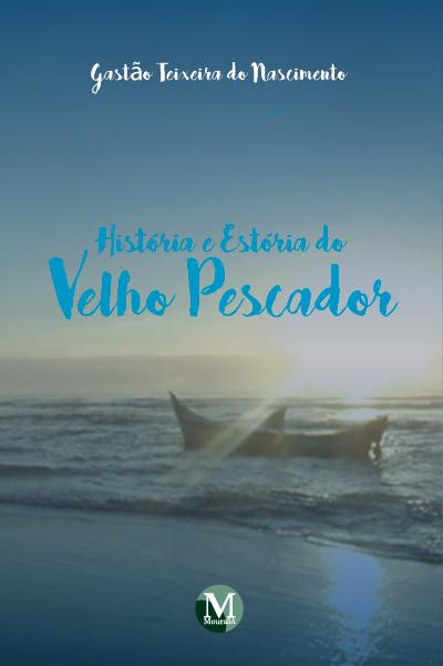 Capa do livro: HISTÓRIA E ESTÓRIA DO VELHO PESCADOR