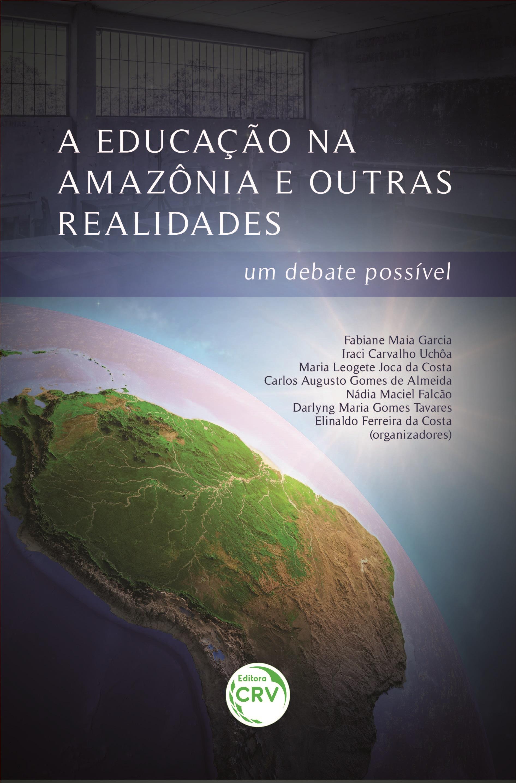 Capa do livro: A EDUCAÇÃO NA AMAZÔNIA E OUTRAS REALIDADES:<br> um debate possível