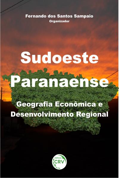 Capa do livro: SUDOESTE PARANAENSE: <br>geografia econômica e desenvolvimento regional