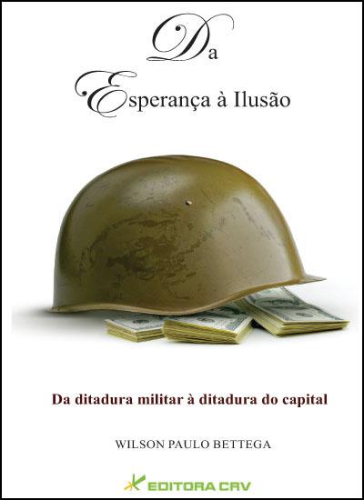 Capa do livro: DA ESPERANÇA À ILUSÃO DA DITADURA MILITAR À DITADURA DO CAPITAL