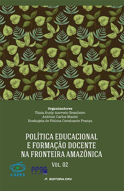 Capa do livro: POLÍTICA EDUCACIONAL E FORMAÇÃO DOCENTE NA FRONTEIRA AMAZÔNICA VOLUME II