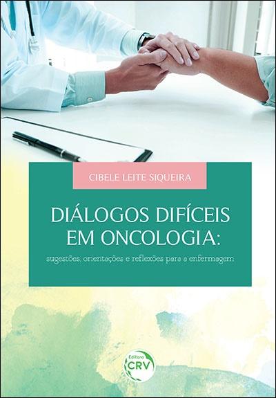 Capa do livro: DIÁLOGOS DIFÍCEIS EM ONCOLOGIA: <br>sugestões, orientações e reflexões para a enfermagem
