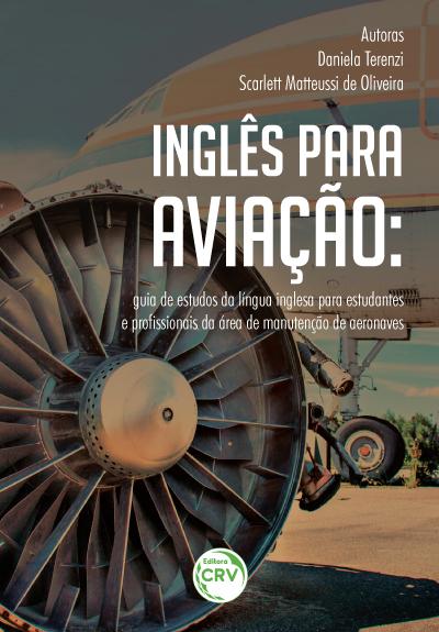 Capa do livro: INGLÊS PARA AVIAÇÃO:<br>guia de estudos da língua inglesa para estudantes e profissionais da área de manutenção de aeronaves