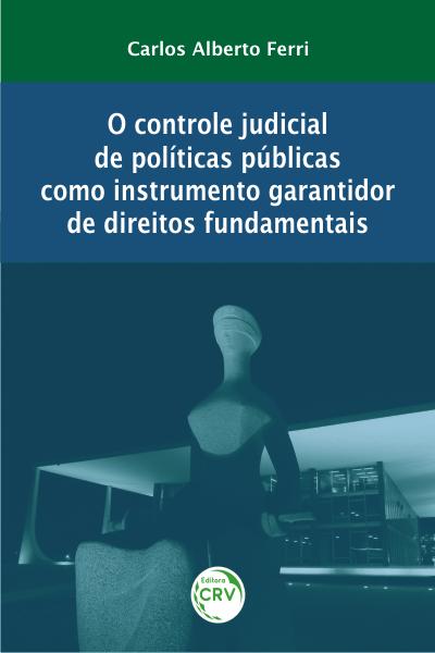 Capa do livro: O CONTROLE JUDICIAL DE POLÍTICAS PÚBLICAS COMO INSTRUMENTO GARANTIDOR DE DIREITOS FUNDAMENTAIS