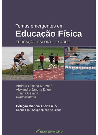 Capa do livro: TEMAS EMERGENTES EM EDUCAÇÃO FÍSICA:<br>educação, esporte e saúde