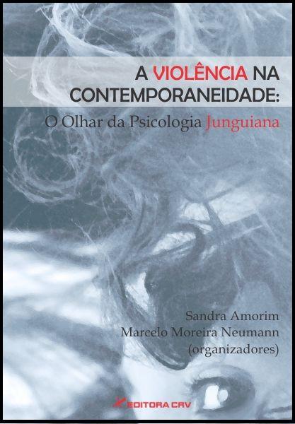 Capa do livro: A VIOLÊNCIA NA CONTEMPORANEIDADE:<br>o olhar da psicologia Junguiana