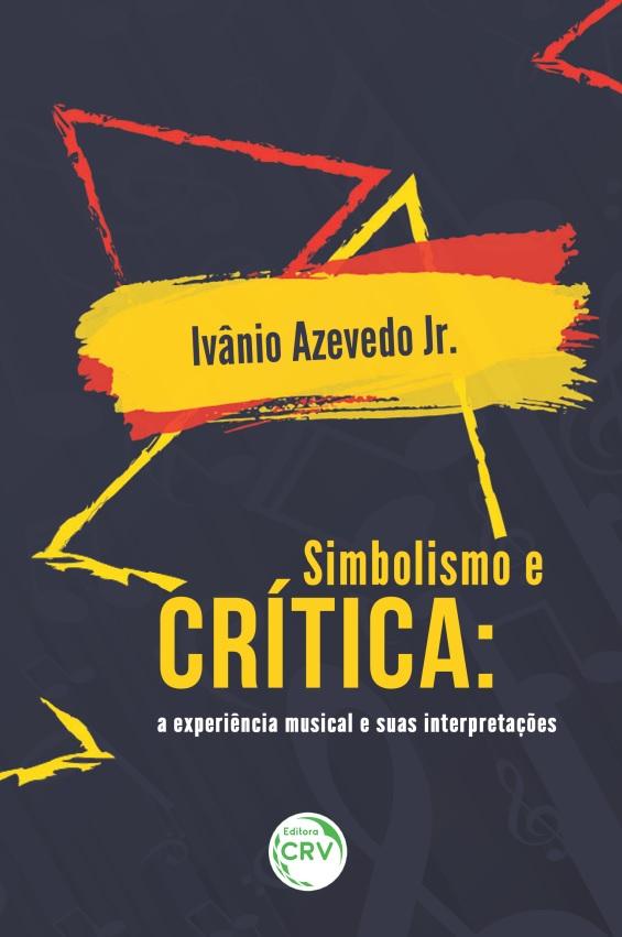Capa do livro: SIMBOLISMO E CRÍTICA:<br>a experiência musical e suas interpretações