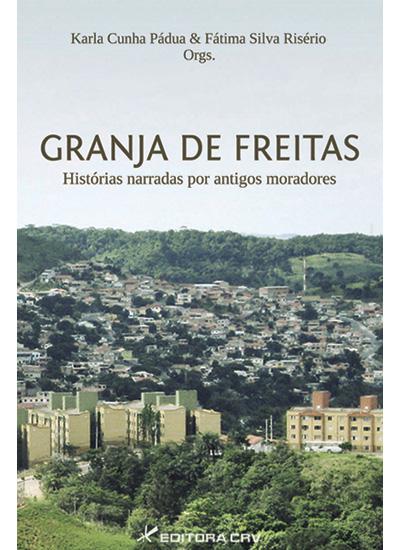 Capa do livro: O BAIRRO GRANJA DE FREITAS:<br>histórias narradas por antigos moradores