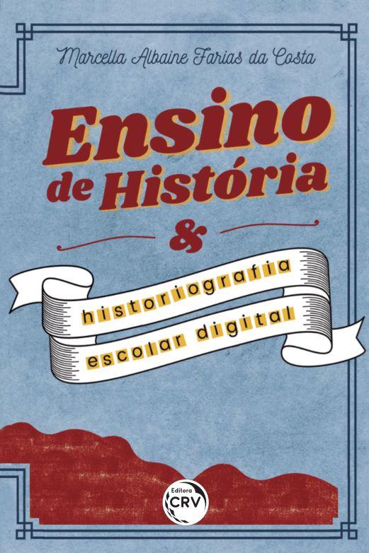 Capa do livro: ENSINO DE HISTÓRIA E HISTORIOGRAFIA ESCOLAR DIGITAL
