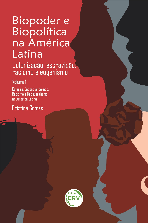 Capa do livro: BIOPODER E BIOPOLÍTICA NA AMÉRICA LATINA:<br>Colonização, escravidão, racismo e eugenismo<br><br> Coleção:<br>Encontrando-nos. Racismo e Neoliberalismo na América Latina - Volume 1