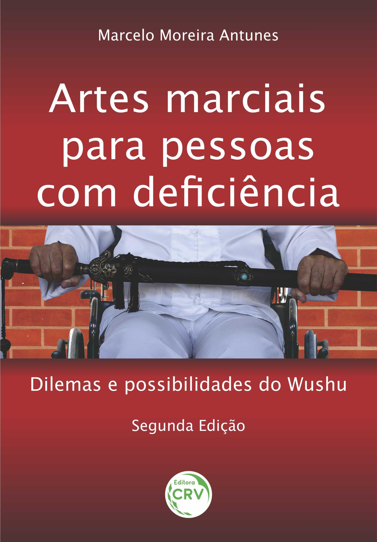 Capa do livro: ARTES MARCIAIS PARA PESSOAS COM DEFICIÊNCIA: <br>dilemas e possibilidades do Wushu - 2ª Edição
