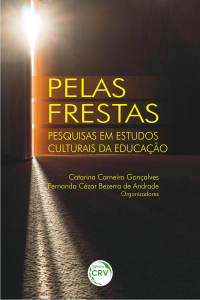 Capa do livro: PELAS FRESTAS:  <br>pesquisas em estudos culturais da educação