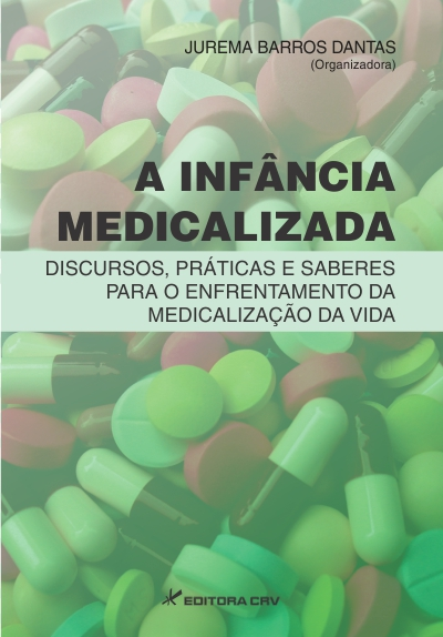 Capa do livro: A INFÂNCIA MEDICALIZADA:<BR>discursos, práticas e saberes para o enfrentamento da medicalização da vida