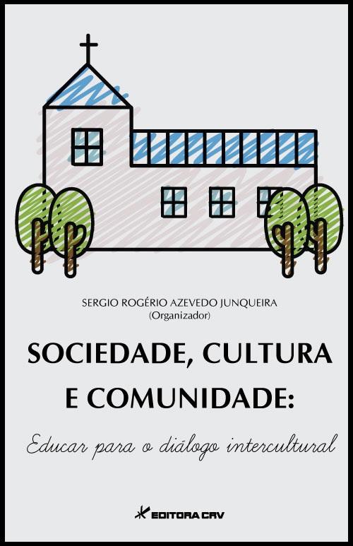 SOCIEDADE, CULTURA E COMUNIDADE:<br>educar para o diálogo intercultural