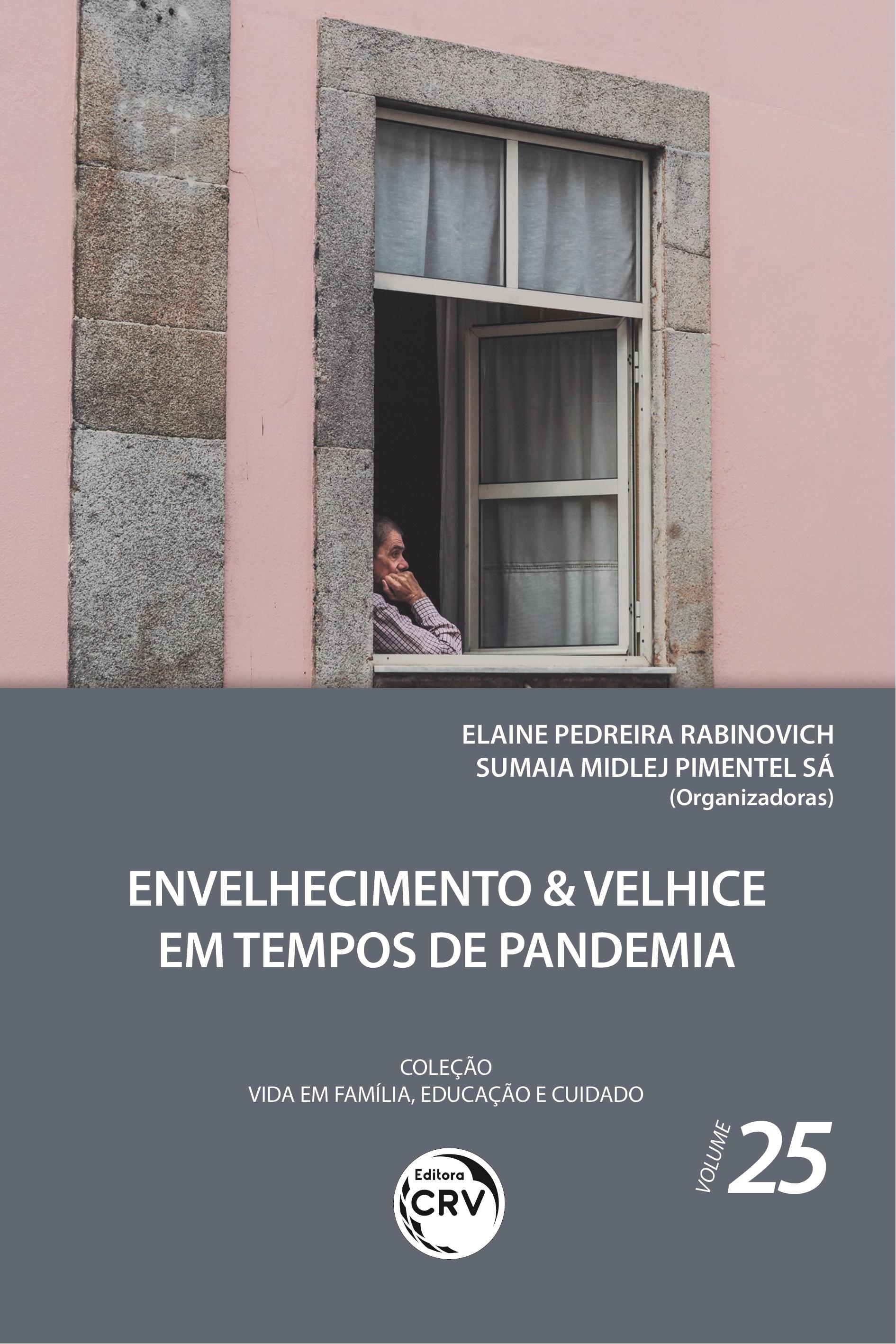 Capa do livro: ENVELHECIMENTO & VELHICE EM TEMPOS DE PANDEMIA <br>Coleção Vida em Família, Educação e Cuidado - Volume 25