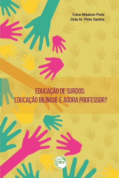 Capa do livro: EDUCAÇÃO DE SURDOS: <br>educação bilíngue e agora professor?