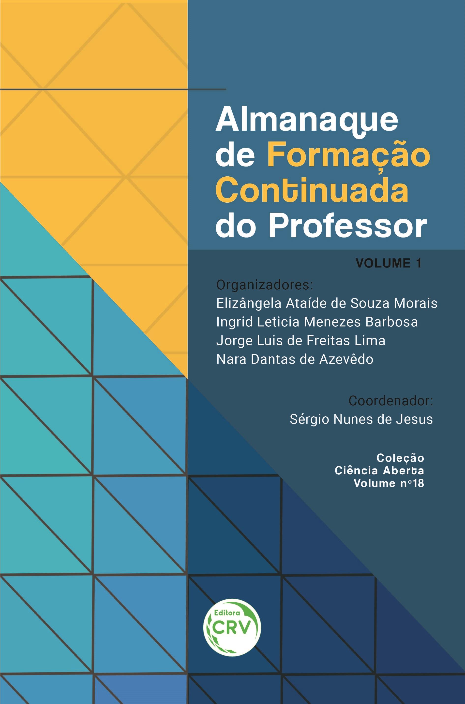 Capa do livro: ALMANAQUE DE FORMAÇÃO CONTINUADA DO PROFESSOR VOLUME 1 <br> Coleção Ciência Aberta - Volume 18