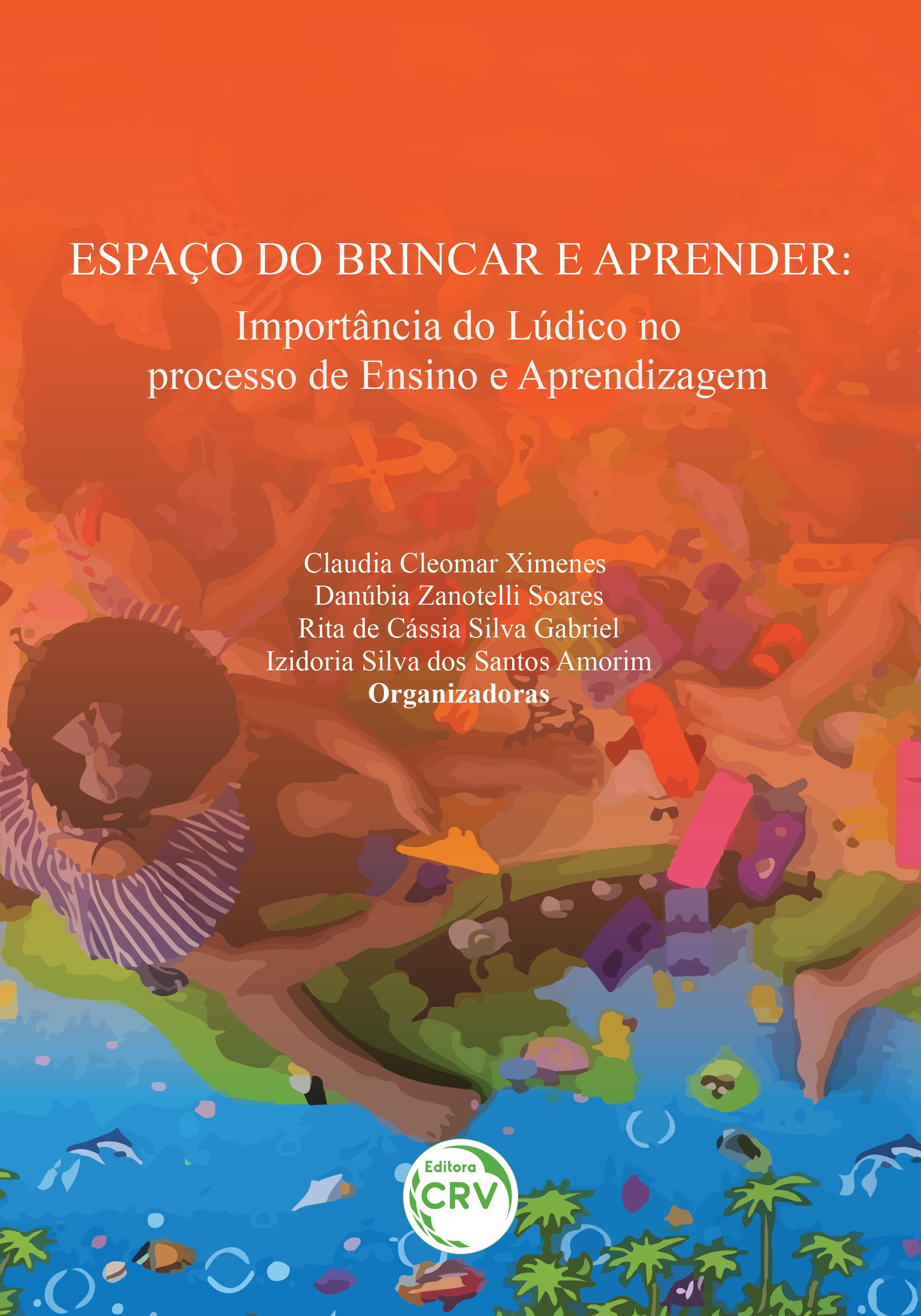 Capa do livro: ESPAÇO DO BRINCAR E APRENDER: <br>importância do lúdico no processo de ensino e aprendizagem