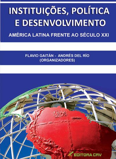 Capa do livro: INSTITUIÇÕES, POLÍTICA E DESENVOLVIMENTO <br> América Latina ao Século XXI