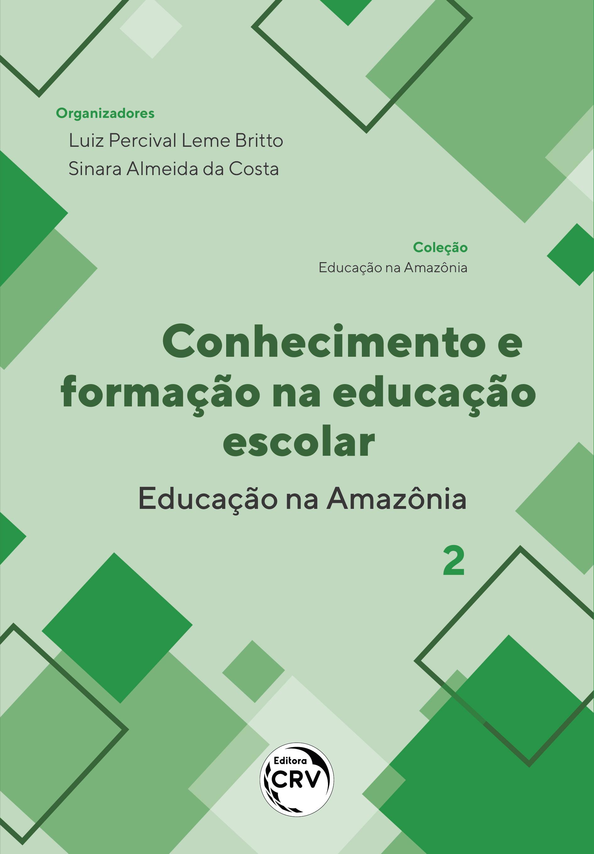 Capa do livro: CONHECIMENTO E FORMAÇÃO NA EDUCAÇÃO ESCOLAR - EDUCAÇÃO NA AMAZÔNIA <br> Coleção Educação na Amazônia - Volume 2