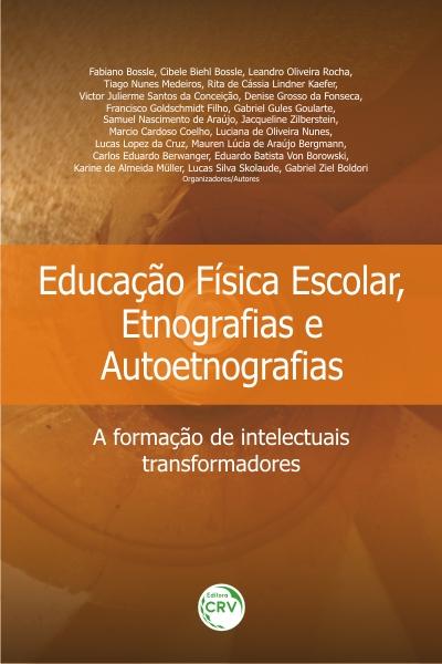 Capa do livro: EDUCAÇÃO FÍSICA ESCOLAR, ETNOGRAFIAS E AUTOETNOGRAFIAS: <br>a formação de intelectuais transformadores