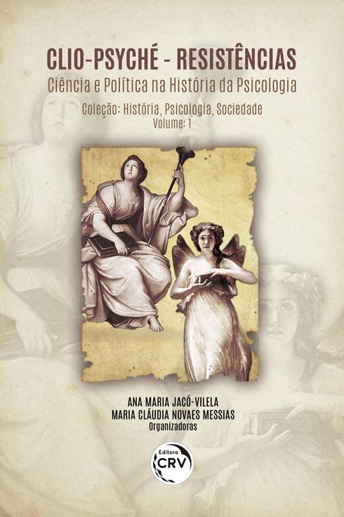 Capa do livro: CLIO-PSYCHÉ – RESISTÊNCIAS: <br>Ciência e Política na História da Psicologia <br>Coleção História, Psicologia, Sociedade - Volume 1