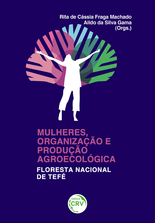 Capa do livro: MULHERES, ORGANIZAÇÃO E PRODUÇÃO AGROECOLÓGICA: <br>Floresta Nacional de Tefé