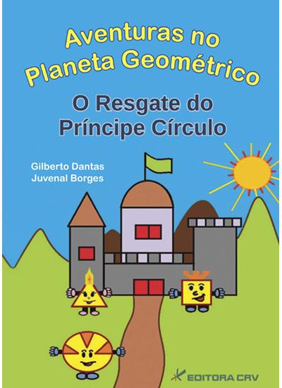 Capa do livro: AVENTURAS NO PLANETA GEOMÉTRICO <BR> O Resgate do Príncipe Círculo