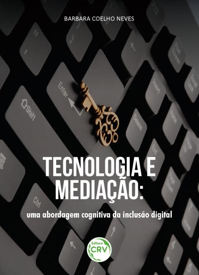 Capa do livro: TECNOLOGIA E MEDIAÇÃO:<br>uma abordagem cognitiva da inclusão digital