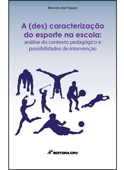 Capa do livro: A (DES)CARACTERIZAÇÃO DO ESPORTE NA ESCOLA:<BR>análise do contexto pedagógico e possibilidades de intervenção