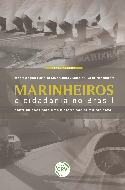 Capa do livro: MARINHEIROS E CIDADANIA NO BRASIL: <br>contribuições para uma história social militar-naval
