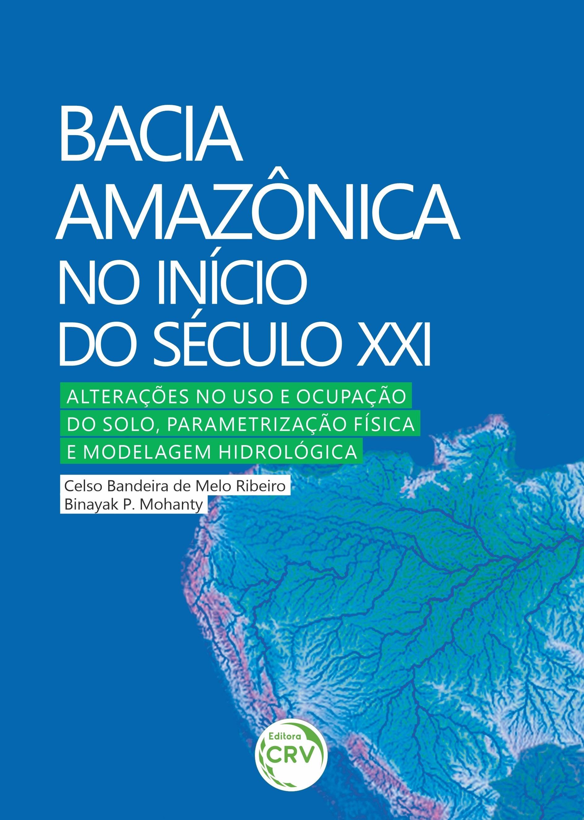 Capa do livro: BACIA AMAZÔNICA NO INÍCIO DO SÉCULO XXI:<br> alterações no uso e ocupação do solo, parametrização física e modelagem hidrológica