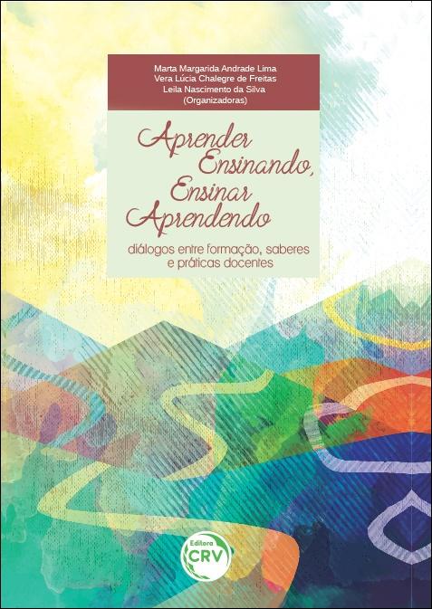 Capa do livro: APRENDER ENSINANDO, ENSINAR APRENDENDO: <br>diálogos entre formação, saberes e práticas docentes