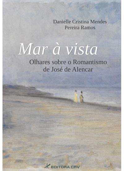 Capa do livro: MAR À VISTA:<br>olhares sobre o Romantismo de José de Alencar