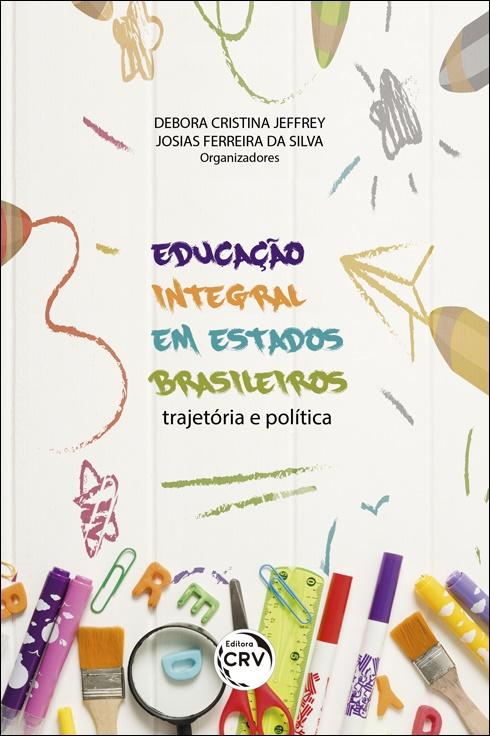 Capa do livro: EDUCAÇÃO INTEGRAL EM ESTADOS BRASILEIROS: <br> trajetória e política