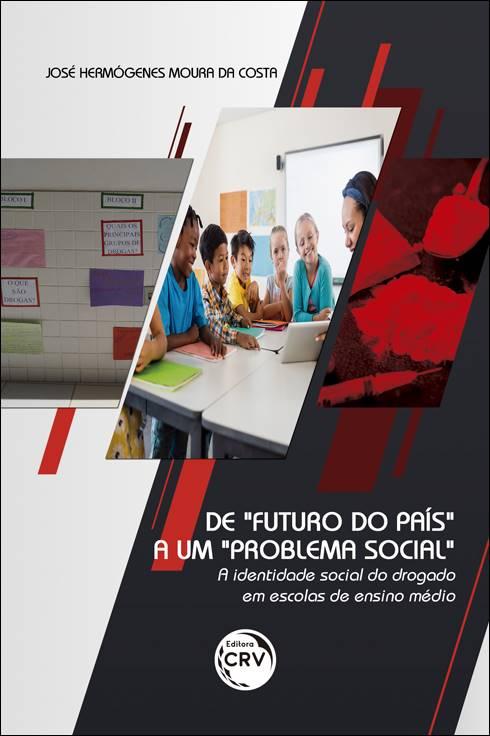 """Capa do livro: DE """"FUTURO DO PAÍS"""" A UM """"PROBLEMA SOCIAL"""" – a identidade social do drogado em escolas de ensino médio"""