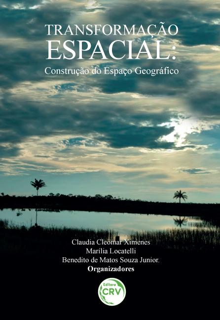 Capa do livro: TRANSFORMAÇÃO ESPACIAL:<br> construção do espaço geográfico