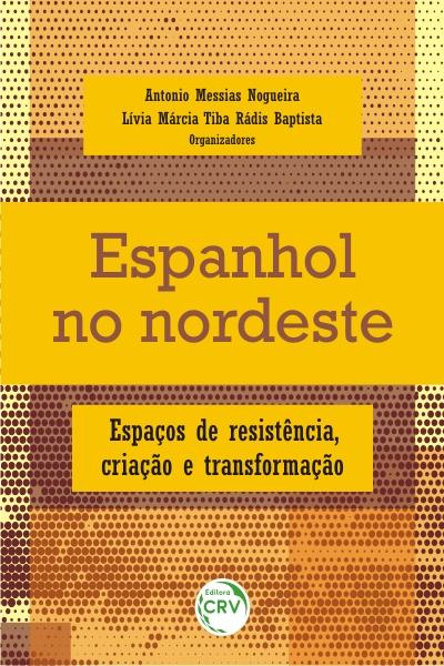 Capa do livro: ESPANHOL NO NORDESTE: <br>espaços de resistência, criação e transformação