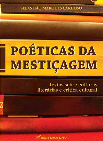 Capa do livro: POÉTICA DA MESTIÇAGEM:<BR> textos sobre culturas literárias e crítica cultural