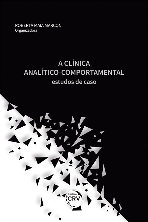 Capa do livro: A CLÍNICA ANALÍTICO COMPORTAMENTAL:<br> estudos de caso
