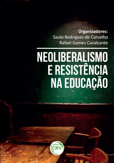 Capa do livro: NEOLIBERALISMO E RESISTÊNCIA NA EDUCAÇÃO