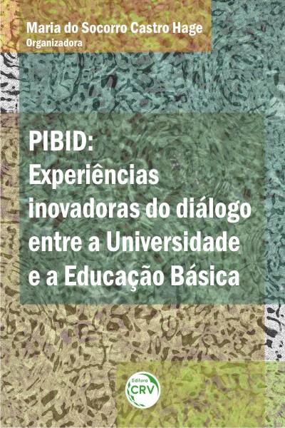 Capa do livro: PIBID:<br> experiências inovadoras do diálogo entre a universidade e a educação básica