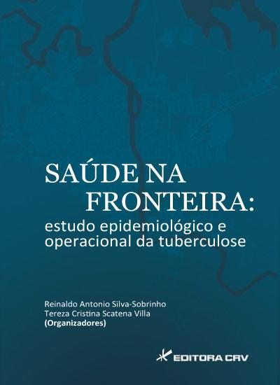Capa do livro: SAÚDE NA FRONTEIRA:<br>estudo epidemiológico e operacional da tuberculose
