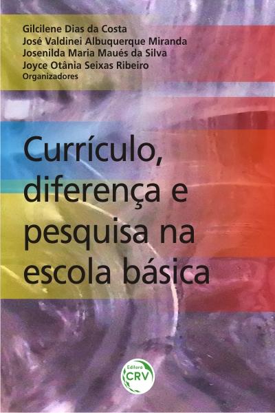 Capa do livro: CURRÍCULO, DIFERENÇA E PESQUISA NA ESCOLA BÁSICA