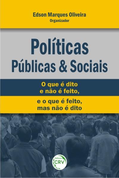 Capa do livro: POLÍTICAS PÚBLICAS E SOCIAIS:<br> o que é dito e não é feito, e o que é feito, mas não é dito