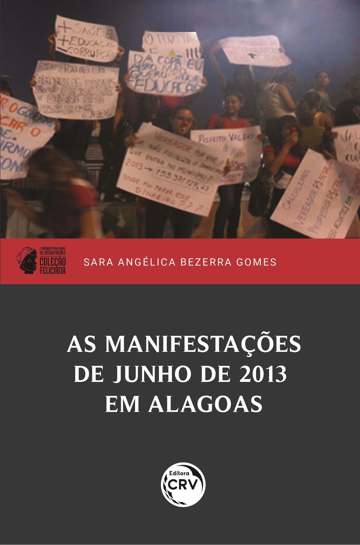Capa do livro: AS MANIFESTAÇÕES DE JUNHO DE 2013 EM ALAGOAS<br> I prêmio PPGH-UFAL de dissertações <br>Coleção Feliciana