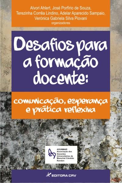 Capa do livro: DESAFIOS PARA A FORMAÇÃO DOCENTE:<br> comunicação, esperança e prática reflexiva