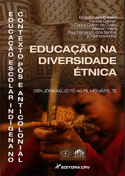 Capa do livro: EDUCAÇÃO NA DIVERSIDADE ÉTNICA:<BR> educação escolar indígena no contexto pós e anticolonial